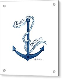 Beach House Nautical Ship Christ Is My Anchor Acrylic Print by Audrey Jeanne Roberts