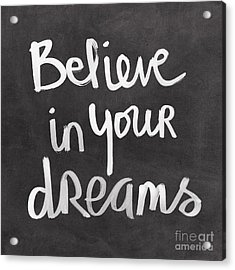 Believe In Your Dreams Acrylic Print by Linda Woods