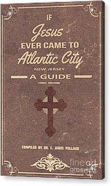 Boardwalk Empire Atlantic City Jesus Pamplet Acrylic Print by Edward Fielding