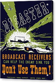 Broadcast Receivers Can Help The Enemy Sink You Acrylic Print by War Is Hell Store