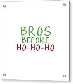 Bros Before Ho Ho Ho- Art By Linda Woods Acrylic Print by Linda Woods