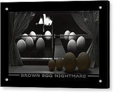 Brown Egg Nightmare Acrylic Print by Mike McGlothlen