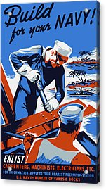 Build For Your Navy - Ww2 Acrylic Print by War Is Hell Store