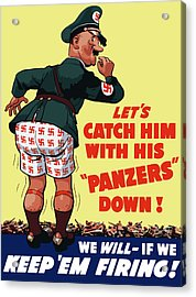Catch Him With His Panzers Down Acrylic Print by War Is Hell Store