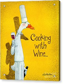 Cooking With Wine... Acrylic Print by Will Bullas