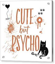 Cute But Psycho Cat Acrylic Print by Melanie Viola