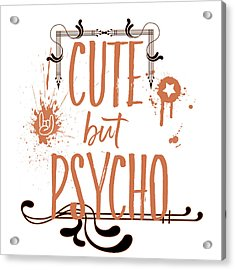 Cute But Psycho Acrylic Print by Melanie Viola