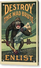 Destroy This Mad Brute - Wwi Army Recruiting  Acrylic Print by War Is Hell Store