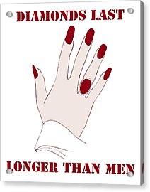 Diamonds Last Longer Than Men Acrylic Print by Frank Tschakert