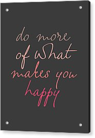 Do More Of What Makes You Happy Acrylic Print by Taylan Soyturk