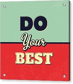 Do Your Best Acrylic Print by Naxart Studio