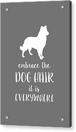 Dog Hair Acrylic Print by Nancy Ingersoll