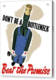 Don't Be A Bottleneck - Beat The Promise Acrylic Print by War Is Hell Store