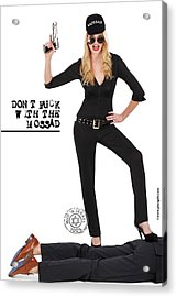 Dont F... With The Mossad Acrylic Print by Pin Up  TLV