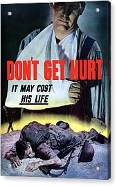 Don't Get Hurt It May Cost His Life Acrylic Print by War Is Hell Store