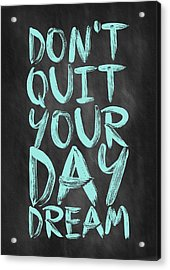 Don't Quite Your Day Dream Inspirational Quotes Poster Acrylic Print by Lab No 4