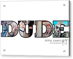 Dude Abides Acrylic Print by Tom Roderick