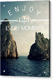 Enjoy Life Every Momens Acrylic Print by Mark Ashkenazi