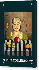 Fruit Collector 2 With Lettering Acrylic Print by Leah Saulnier The Painting Maniac