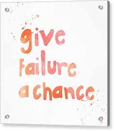 Give Failure A Chance Acrylic Print by Linda Woods