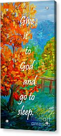 Give It To God And Go To Sleep Acrylic Print by Eloise Schneider