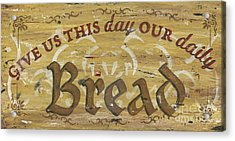 Give Us This Day Our Daily Bread Acrylic Print by Debbie DeWitt