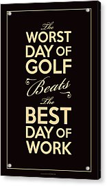 Golf Day Quote Acrylic Print by Mark Kingsley Brown