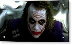 Heath Ledger Joker Why So Serious Acrylic Print by David Dehner