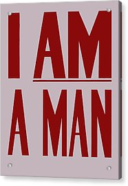 I Am A Man Acrylic Print by War Is Hell Store