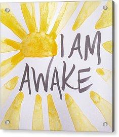 I Am Awake Acrylic Print by Tiny Affirmations