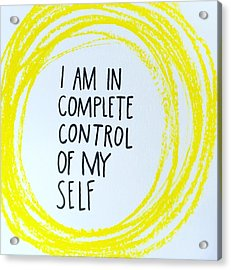 I Am In Complete Control Of My Self Acrylic Print by Tiny Affirmations