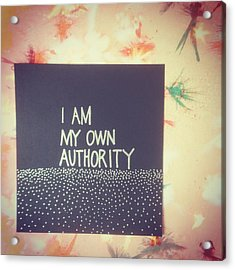 I Am My Own Authority Acrylic Print by Tiny Affirmations