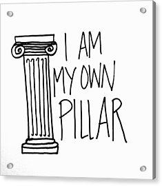 I Am My Own Pillar Acrylic Print by Tiny Affirmations