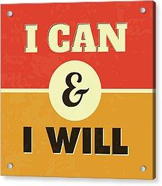 I Can And I Will Acrylic Print by Naxart Studio