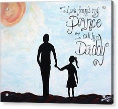 I Found My Prince I Call Him Daddy Acrylic Print by Brandy Nicole Neal
