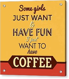 I Just Want To Have Coffee Acrylic Print by Naxart Studio