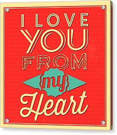 I Love You From My Heart Acrylic Print by Naxart Studio