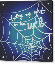 I Play My Part In The Web Acrylic Print by Tiny Affirmations