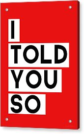 I Told You So Acrylic Print by Linda Woods