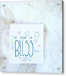 I'm Living In Bliss Acrylic Print by Tiny Affirmations