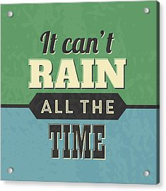 It Can't Rain All The Time Acrylic Print by Naxart Studio