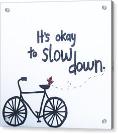 It's Okay To Slow Down Acrylic Print by Tiny Affirmations
