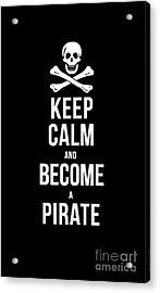 Keep Calm And Become A Pirate Tee Acrylic Print by Edward Fielding