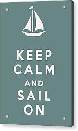 Keep Calm And Sail On Acrylic Print by Georgia Fowler