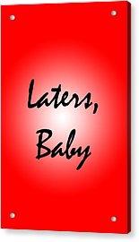 Laters Baby Acrylic Print by Jera Sky