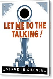 Let Me Do The Talking Acrylic Print by War Is Hell Store