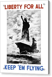 Liberty For All -- Keep 'em Flying  Acrylic Print by War Is Hell Store