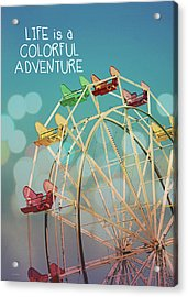 Life Is A Colorful Adventure Acrylic Print by Linda Woods