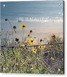 Life Is Beautiful Acrylic Print by Linda Woods