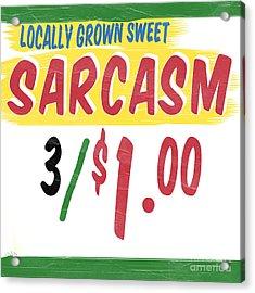 Locally Grown Sweet Sarcasm Acrylic Print by Edward Fielding